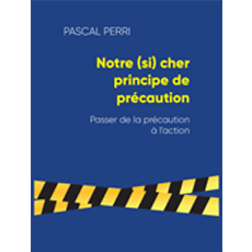 Le nouvel opus de Pascal Perri, «Notre (si) cher principe de précaution», est enfin disponible !